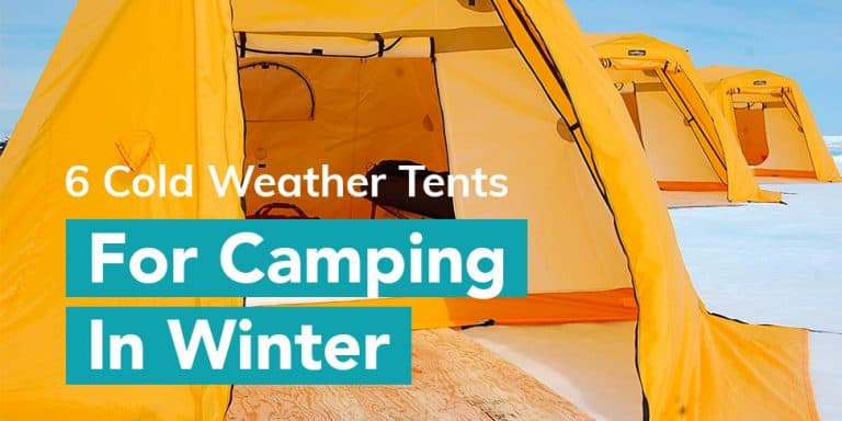 6 Cold Weather Tents For Camping In Winter