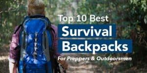 Top 10 Best Survival Backpacks - For Preppers & Outdoorsmen