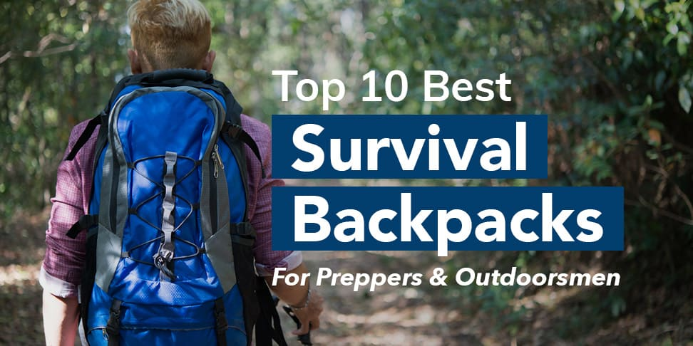Top 10 Best Survival Backpacks - For Preppers & Outdoorsmen