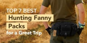 Top 7 Best Hunting Fanny Packs for a Great Trip