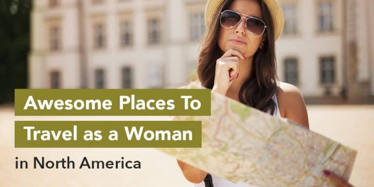 Awesome Places To Travel As a Woman In North America
