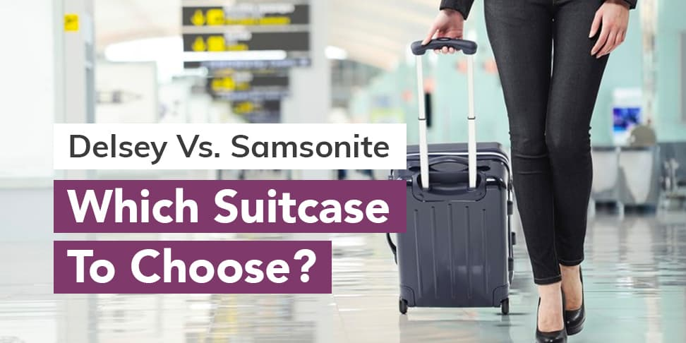 Delsey Vs Samsonite Which Suitcase To Choose