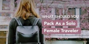 What Should You Pack As a Solo Female Traveler